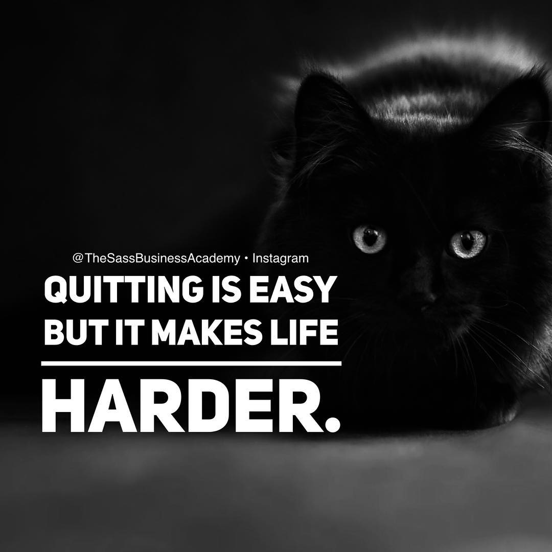 Quitters only make the next steps harder